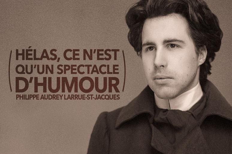Philippe-Audrey Larrue-St-Jacques - Hélas, ce n'est qu'un spectacle d'humour